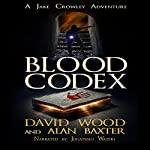 Blood Codex: A Jake Crowley Adventure: Jake Crowley Adventures, Book 1 | David Wood,Alan Baxter
