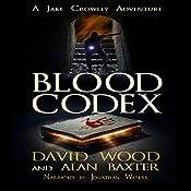 Blood Codex: A Jake Crowley Adventure: Jake Crowley Adventures, Book 1 | David Wood, Alan Baxter