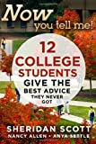 Now You Tell Me! 12 College Students Give the Best Advice They Never Got, Sheridan Scott and Nancy Allen, 1933608269