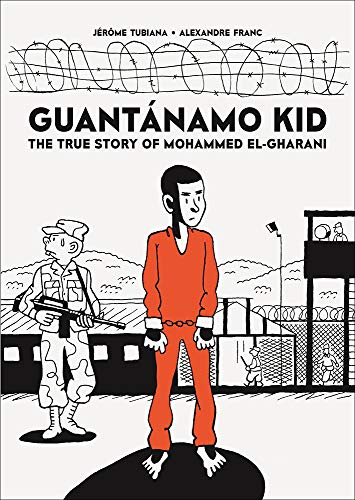 Pdf Graphic Novels Guantánamo Kid: The True Story of Mohammed El-Gharani