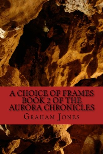 A Choice of Frames: The Aurora Chronicles Book Two