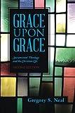 Grace Upon Grace: Sacramental Theology and the Christian Life