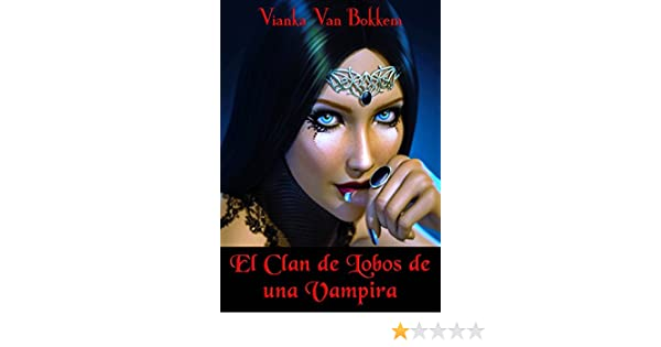 Amazon.com: El Clan de Lobos de una Vampira (Spanish Edition) eBook: Vianka Van Bokkem, Montserrat Velasco: Kindle Store