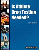 img - for Is Athlete Drug Testing Needed? (In Controversy) book / textbook / text book