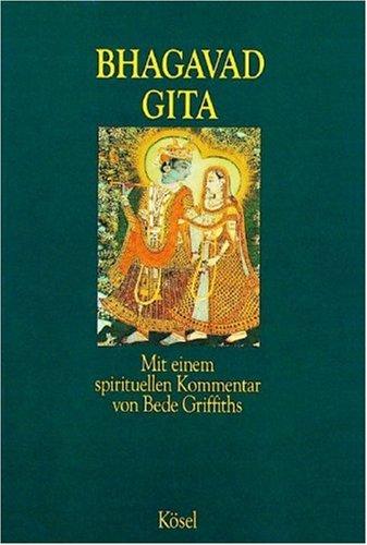 Bhagavad Gita: Mit einem spirituellen Kommentar von Bede Griffiths. Aus dem Sanskrit übersetzt, eingeleitet
