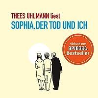 Sophia, der Tod und ich Hörbuch von Thees Uhlmann Gesprochen von: Thees Uhlmann