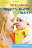 50 Fantastic Things to Do with Babies, Sally Featherstone and Phill Featherstone, 0876594631