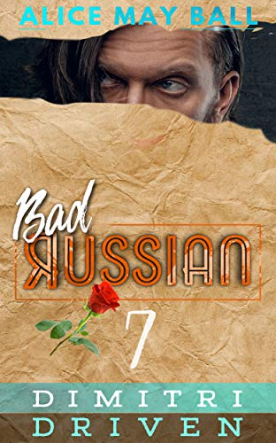Dimitri Driven: An Over The Top Alpha Driven older man younger woman insta-love romance (Bad Russian Book 7) by [May Ball, Alice]