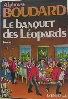 Le banquet des léopards : roman, Boudard, Alphonse
