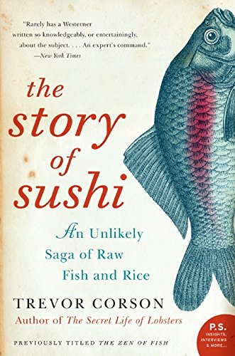 Download The Story of Sushi: An Unlikely Saga of Raw Fish and Rice PDF