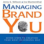 Managing Brand You: 7 Steps to Creating Your Most Successful Self   Jerry S. Wilson,Ira Blumenthal
