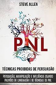 Técnicas proibidas de Persuasão, manipulação e influência usando padrões de linguagem e de técnicas de PNL (2a