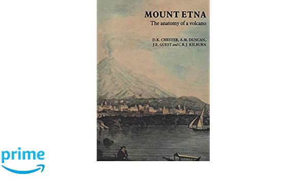 Mount Etna The Anatomy Of A Volcano Dk Chester Am Duncan