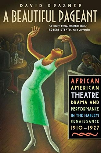 Search : A Beautiful Pageant: African American Theatre, Drama, and Performance in the Harlem Renaissance, 1910-1927