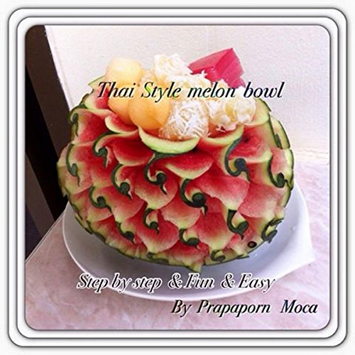 (Fruit Bowl With Watermelon: Guide to carve beautiful watermelon bowl easily (Thai  style watermelon bowl Book 3))