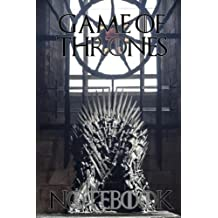 Game of Thrones Notebook: Over 100 pages for you to jot down your notes, school work and much more!
