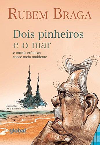 Dois pinheiros e o mar: e outras crônicas sobre meio ambiente (Rubem Braga)
