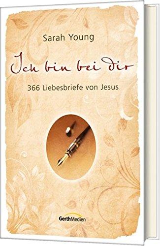 Ich bin bei dir: 366 Liebesbriefe von Jesus