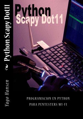 Python Scapy Dot11: Programacion en Python para pentesters Wi-Fi (Spanish Edition) [Yago Hansen] (Tapa Blanda)