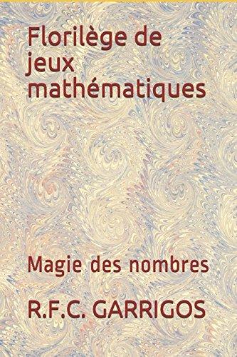 Download Florilège de jeux mathématiques: Magie des nombres (French Edition) PDF