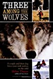 Three among the Wolves, Helen Thayer, 1570613982