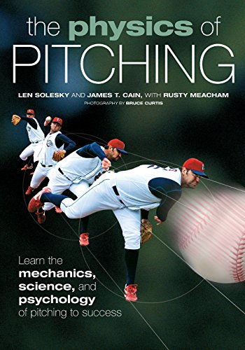 The Physics Of Pitching: Learn The Mechanics, Science, And Psychology Of Pitching To Success