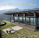 150 Best Eco House Ideas, Ana G. Canizares and Marta Serrats, 006196879X