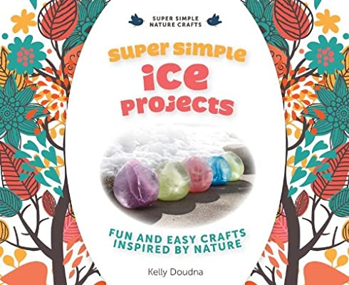 Super Simple Ice Projects Fun And Easy Crafts Inspired By Nature
