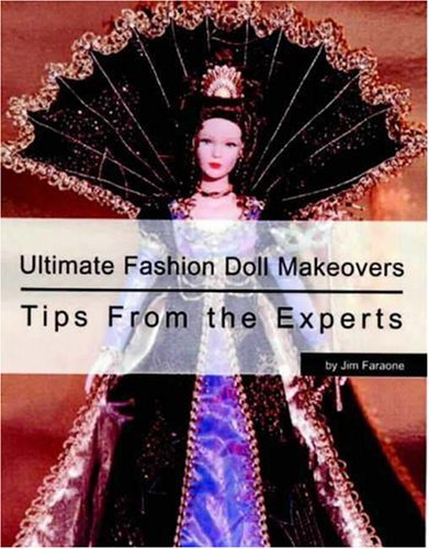 (Ultimate Fashion Doll Makeovers: Tips from the Experts)