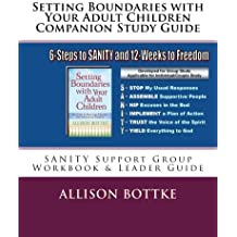 Setting Boundaries with Your Adult Children Companion Study Guide: SANITY Support Group Workbook & Leader Guide (Setting Boundaries Book Series) (Volume 7)