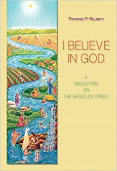 I Believe in God: A Reflection on the Apostles' Creed by Thomas P. Rausch SJ (2008-02-01)