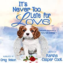 It's Never Too Late for Love: Everyone Deserves a Fairy Tale Ending Audiobook by Marsha Casper Cook Narrated by Greg Nelson