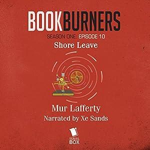 Bookburners, Episode 10: Shore Leave Audiobook