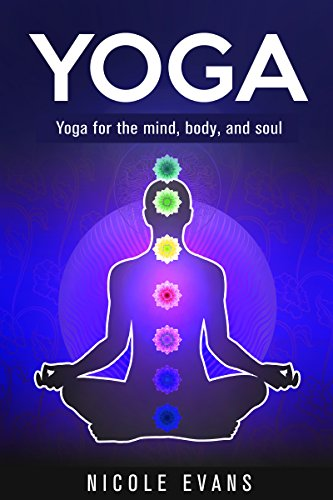 Yoga: Yoga For The Mind, Body, And Soul