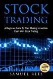 Stock Trading: A Beginner Guide To Start Making Immediate Cash With Stock Trading (Volume 1)
