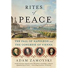 Rites of Peace: The Fall of Napoleon and the Congress of Vienna by Adam Zamoyski (2008-06-24)