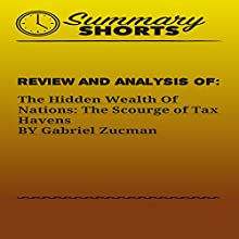 Review and Analysis of: The Hidden Wealth of Nations: The Scourge of Tax Havens by Gabriel Zucman Audiobook by  Summary Shorts Narrated by Doron Alon