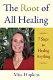 The Root of All Healing, Misa Hopkins, 1440139237
