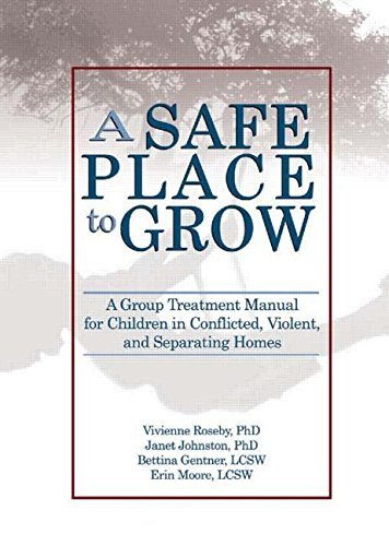 A Safe Place to Grow: A Group Treatment Manual for Children in Conflicted, Violent, and Separating Homes by Vivienne Roseby (2005-09-17)