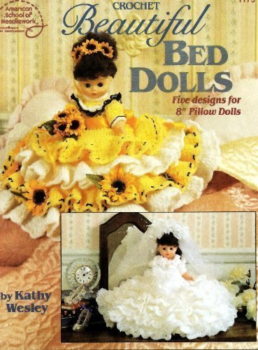 Crochet Beautiful Bed Dolls: Five Designs for 8 Pillow Dolls (American School of Needlework # 1179) by Kathy Wesley (1993-08-02) -