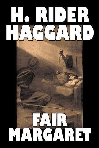 Fair Margaret by H. Rider Haggard, Fiction, Fantasy, Historical, Action & Adventure, Fairy Tales, Folk Tales, Legends & Mythology ebook