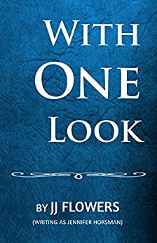 With One Look by [Flowers (writing as Jennifer Horsman), JJ]
