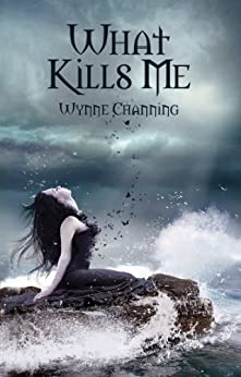 What Kills Me by [Channing, Wynne]