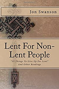 """Lent For Non-Lent People: """"33 Things To Give Up For Lent"""" And Other Readings"""