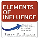Elements of Influence: The Art of Getting Others to Follow Your Lead Audiobook by Terry R Bacon Ph.D. Narrated by Sean Pratt