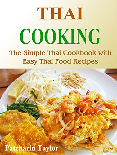 Thai Cooking The Simple Thai Cookbook With Easy Thai Food Recipes