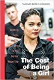 "Yasemin Besen-Cassino, ""The Cost of Being a Girl: Working Teens and the Origins of the Gender Wage Gap"" (Temple UP, 2017)"