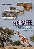 The Giraffe - Biology, Ecology, Evolution andBehaviour
