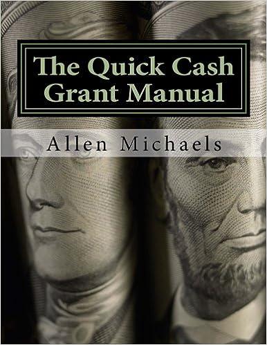 The Quick Cash Grant Manual: Mr Allen E Michaels ...
