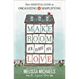 Buy Make Room for What You Love: Your Essential Guide to Organizing and Simplifying